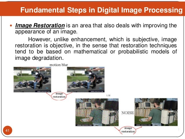  Image Restoration is an area that also deals with improving the appearance of an image. However, unlike enhancement, whi...