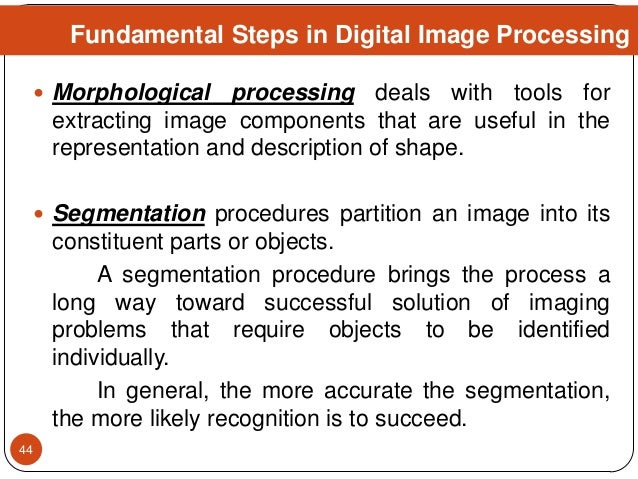  Morphological processing deals with tools for extracting image components that are useful in the representation and desc...