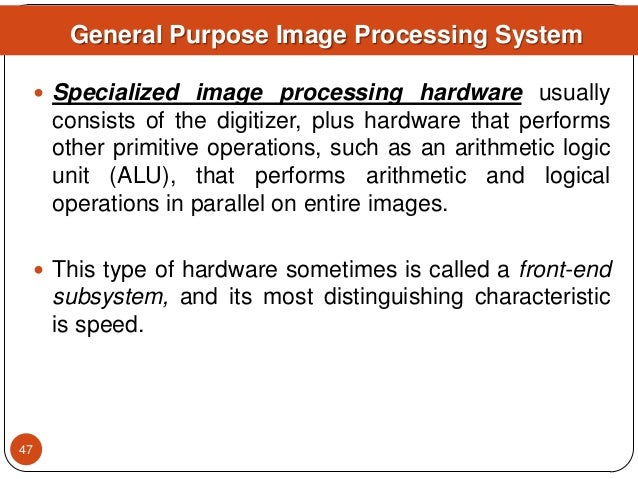  Specialized image processing hardware usually consists of the digitizer, plus hardware that performs other primitive ope...