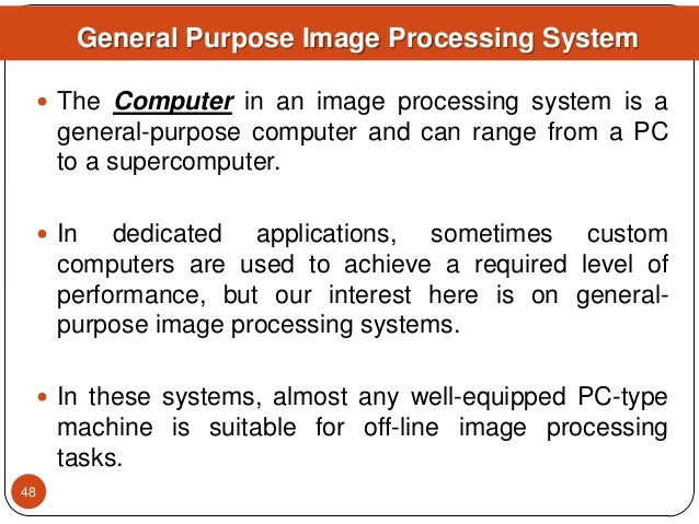  The Computer in an image processing system is a general-purpose computer and can range from a PC to a supercomputer.  I...