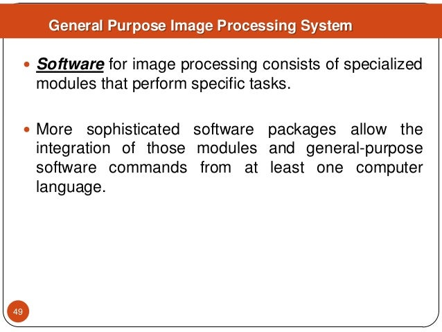  Software for image processing consists of specialized modules that perform specific tasks.  More sophisticated software...