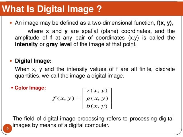  An image may be defined as a two-dimensional function, f(x, y), where x and y are spatial (plane) coordinates, and the a...