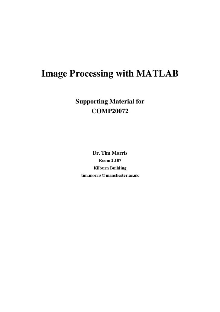 Image Processing with MATLAB      Supporting Material for          COMP20072             Dr. Tim Morris                Roo...