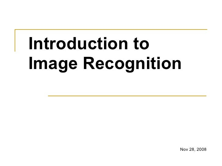 Introduction to Image Recognition                    Nov 28, 2008