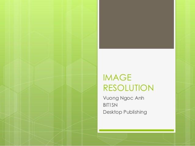 IMAGERESOLUTIONVuong Ngoc AnhBIT1SNDesktop Publishing