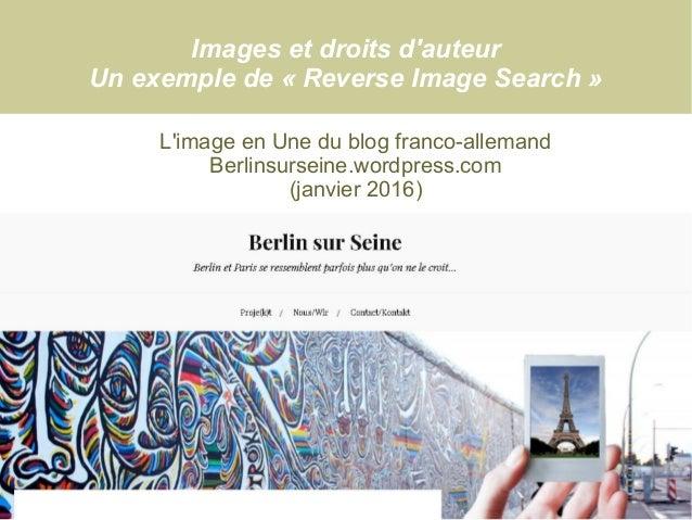 Images et droits d'auteur Un exemple de «Reverse Image Search» L'image en Une du blog franco-allemand Berlinsurseine.wor...