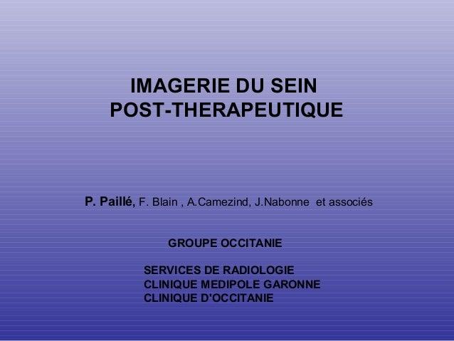 IMAGERIE DU SEIN POST-THERAPEUTIQUE P. Paillé, F. Blain , A.Camezind, J.Nabonne et associés GROUPE OCCITANIE SERVICES DE R...