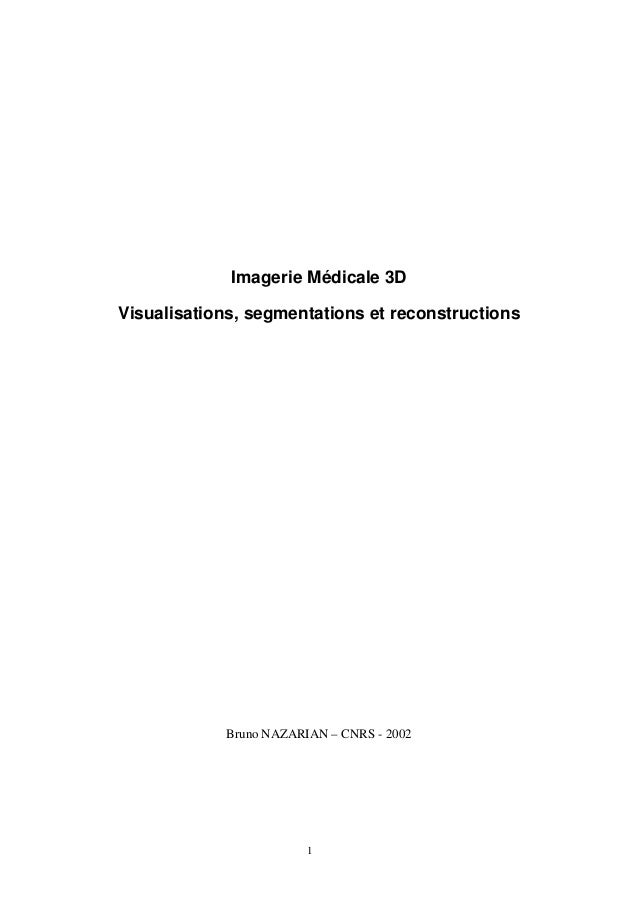 1 Imagerie Médicale 3D Visualisations, segmentations et reconstructions Bruno NAZARIAN – CNRS - 2002