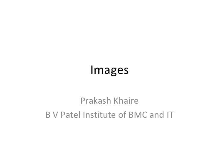 Images         Prakash KhaireB V Patel Institute of BMC and IT