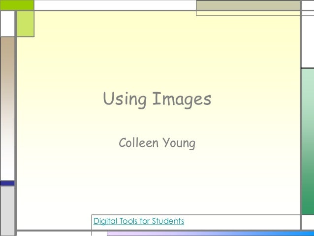 Using Images Colleen Young Digital Tools for Students