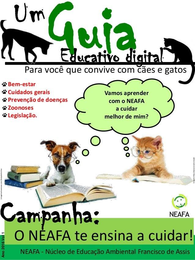 Guia O NEAFA te ensina a cuidar! NEAFA - Núcleo de Educação Ambiental Francisco de Assis Educativo digital Campanha: Vamos...