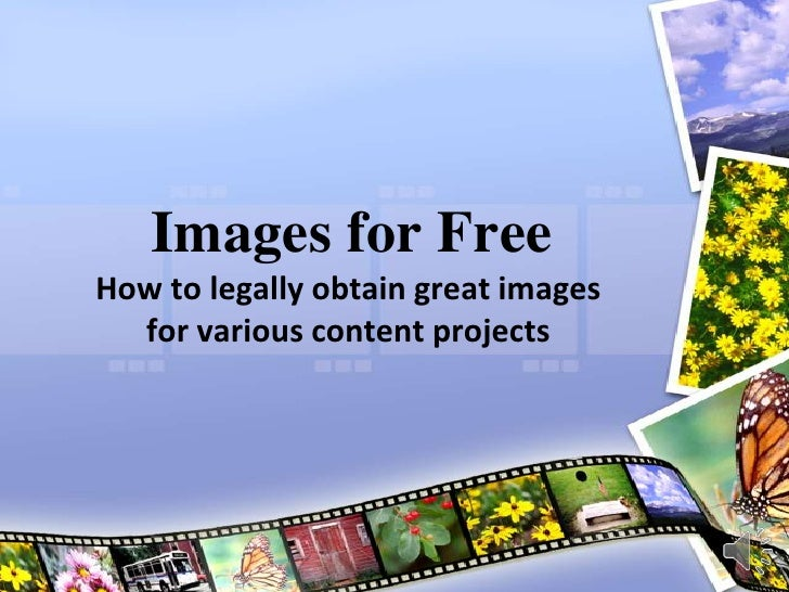 Images for Free<br />How to legally obtain great images for various content projects<br />