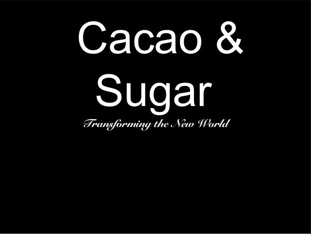 Cacao & SugarTransforming the New World