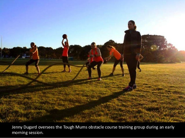 Jenny Dugard oversees the Tough Mums obstacle course training group during an earlymorning session.