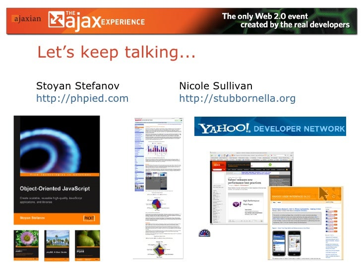 Let's keep talking...  Nicole Sullivan http://stubbornella.org   Stoyan Stefanov http://phpied.com