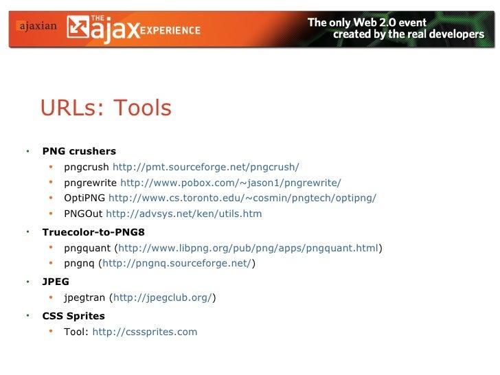 URLs: Tools <ul><li>PNG crushers </li></ul><ul><ul><li>pngcrush  http:// pmt.sourceforge.net/pngcrush /   </li></ul></ul><...