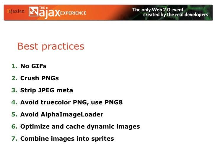 Best practices <ul><li>No GIFs </li></ul><ul><li>Crush PNGs </li></ul><ul><li>Strip JPEG meta </li></ul><ul><li>Avoid true...