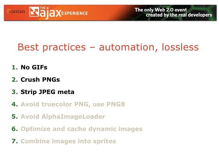 Best practices – automation, lossless <ul><li>No GIFs </li></ul><ul><li>Crush PNGs </li></ul><ul><li>Strip JPEG meta </li>...
