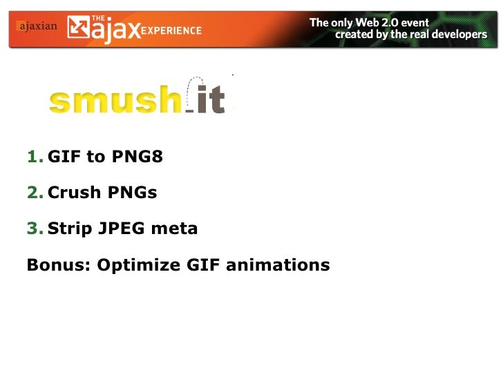 <ul><li>GIF to PNG8  </li></ul><ul><li>Crush PNGs </li></ul><ul><li>Strip JPEG meta </li></ul><ul><li>Bonus: Optimize GIF ...