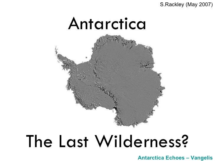 Antarctica The Last Wilderness? Antarctica Echoes – Vangelis (Right click to open  iTunes ) S.Rackley (May 2007)