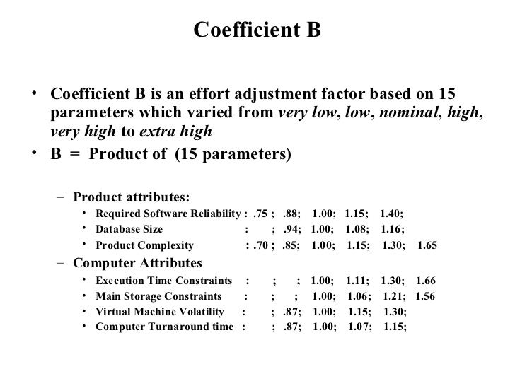 Coefficient B <ul><li>Coefficient B is an effort adjustment factor based on 15 parameters which varied from  very low ,  l...