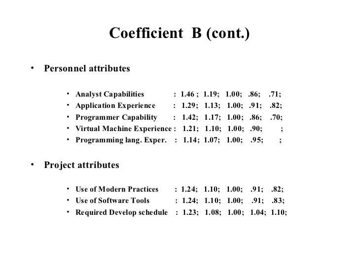 Coefficient  B (cont.) <ul><li>Personnel attributes  </li></ul><ul><ul><ul><li>Analyst Capabilities  :  1.46 ;  1.19;  1.0...