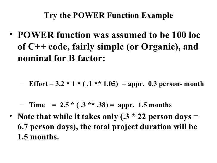 Try the POWER Function Example <ul><li>POWER function was assumed to be 100 loc of C++ code, fairly simple (or Organic), a...