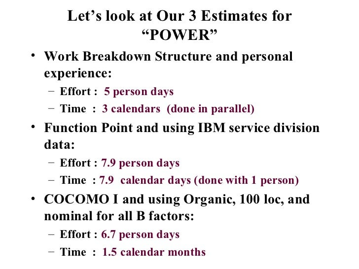 """Let's look at Our 3 Estimates for """"POWER"""" <ul><li>Work Breakdown Structure and personal experience: </li></ul><ul><ul><li>..."""