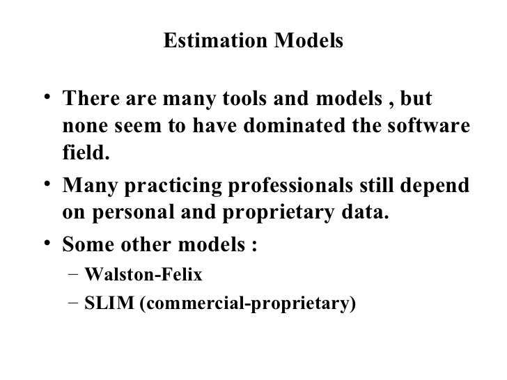 Estimation Models <ul><li>There are many tools and models , but none seem to have dominated the software field. </li></ul>...
