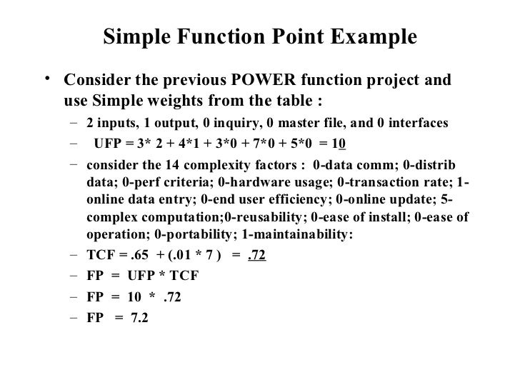 Simple Function Point Example <ul><li>Consider the previous POWER function project and use Simple weights from the table :...