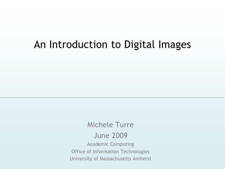An Introduction to Digital Images                   Michele Turre                June 2009                Academic Computi...