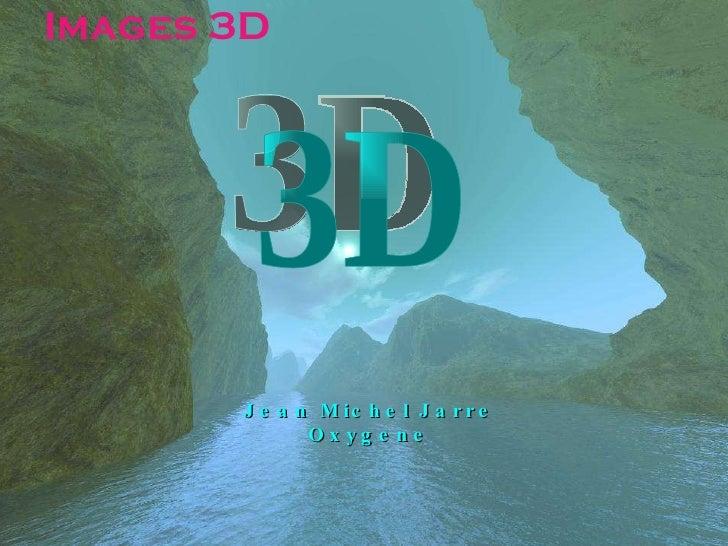 Images 3D  Jean Michel Jarre Oxygene 3D