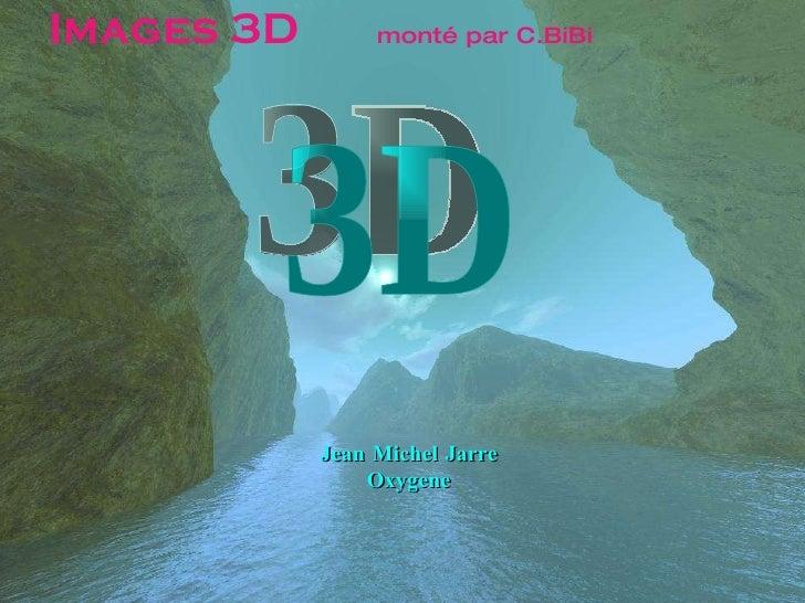 Images 3D  monté par C.BiBi Jean Michel Jarre Oxygene 3D