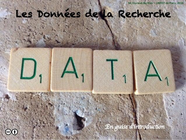 Les Données de la Recherche En guise d'introduction M.Durand-Barthez–URFISTdeParis,2018