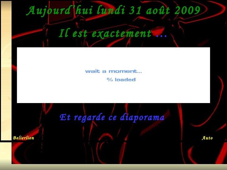 Aujourd'hui  lundi 31 août 2009 Il est exactement  … Et regarde ce diaporama  Belierlion  Auto