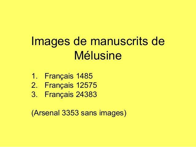 Images de manuscrits de Mélusine 1. Français 1485 2. Français 12575 3. Français 24383 (Arsenal 3353 sans images)