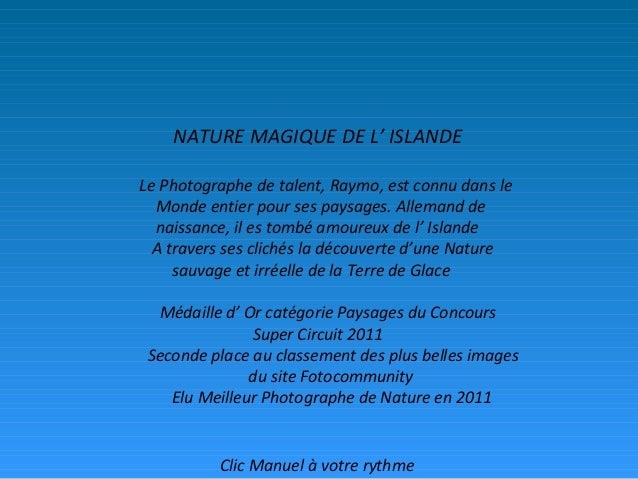 NATURE MAGIQUE DE L' ISLANDE Le Photographe de talent, Raymo, est connu dans le Monde entier pour ses paysages. Allemand d...