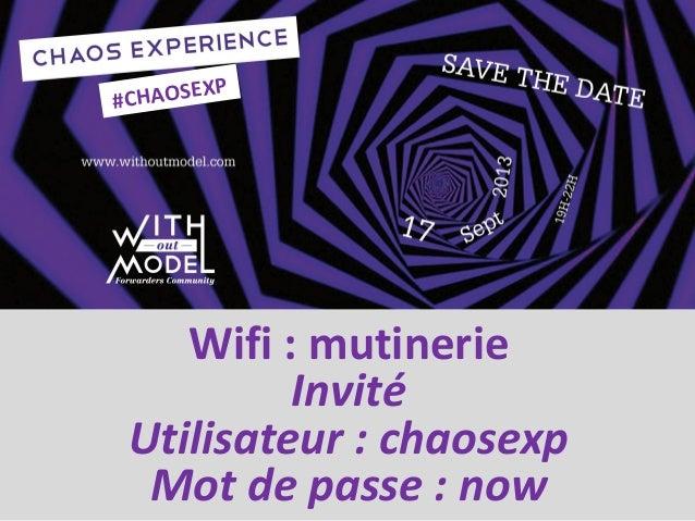 Wifi : mutinerie Invité Utilisateur : chaosexp Mot de passe : now #CHAOSEXP