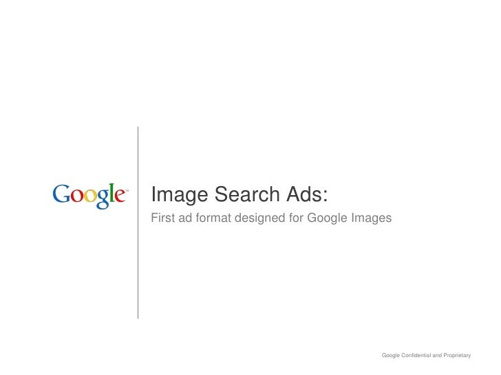 Image Search Ads: First ad format designed for Google Images                                             Google Confidenti...