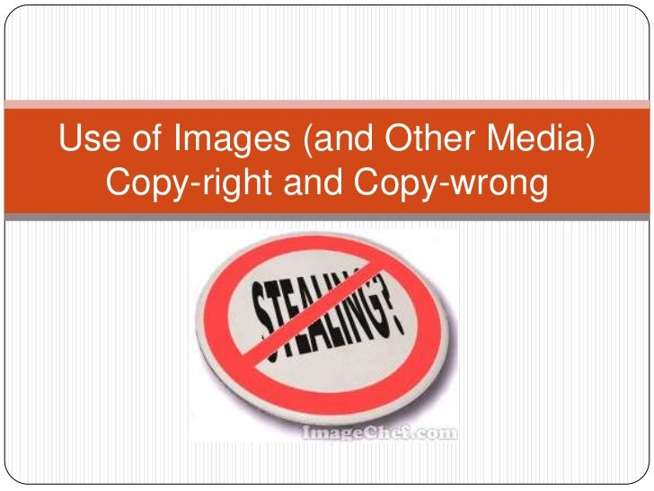Use of Images (and Other Media)Copy-right and Copy-wrong<br />