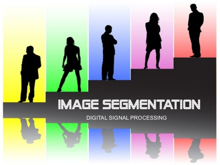 IMAGE SEGMENTATION   DIGITAL SIGNAL PROCESSING