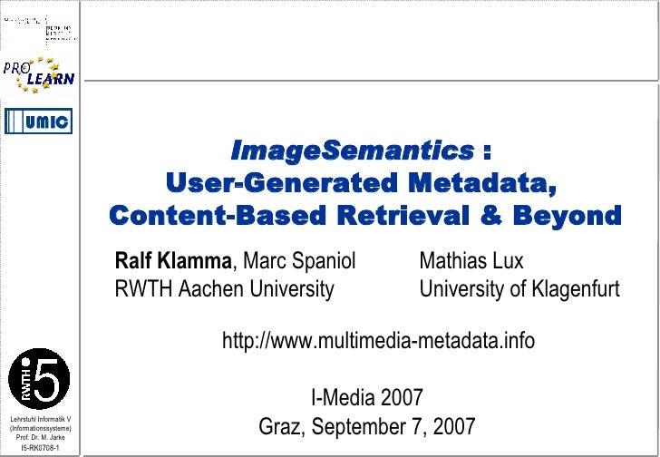 Ralf Klamma , Marc Spaniol  Mathias Lux RWTH Aachen University  University of Klagenfurt http://www.multimedia-metadata.in...