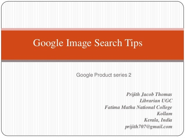 Google Image Search Tips Google Product series 2  Prijith Jacob Thomas Librarian UGC Fatima Matha National College Kollam ...