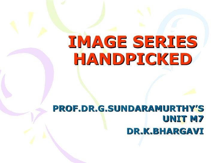 IMAGE SERIES HANDPICKED PROF.DR.G.SUNDARAMURTHY'S UNIT M7 DR.K.BHARGAVI