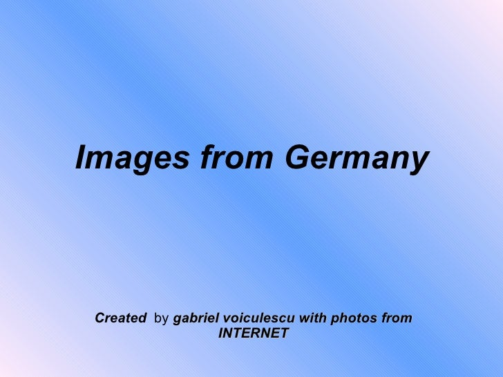 Images from Germany Created   by  gabriel voiculescu with photos from INTERNET