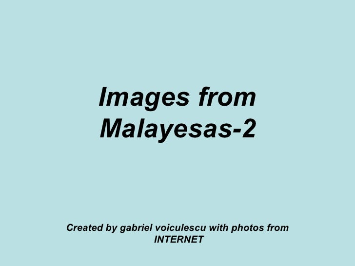 Images from Malayesas-2 Created by gabriel voiculescu with photos from  INTERNET