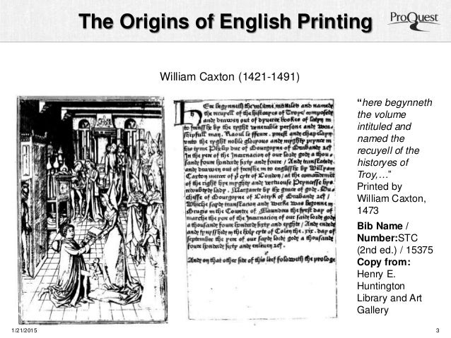 """The Origins of English Printing 1/21/2015 3 """"here begynneth the volume intituled and named the recuyell of the historyes o..."""