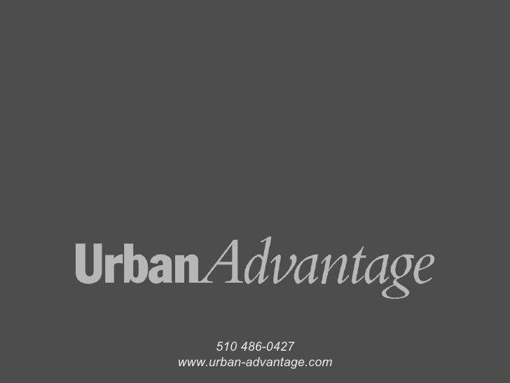 510 486-0427 www.urban-advantage.com