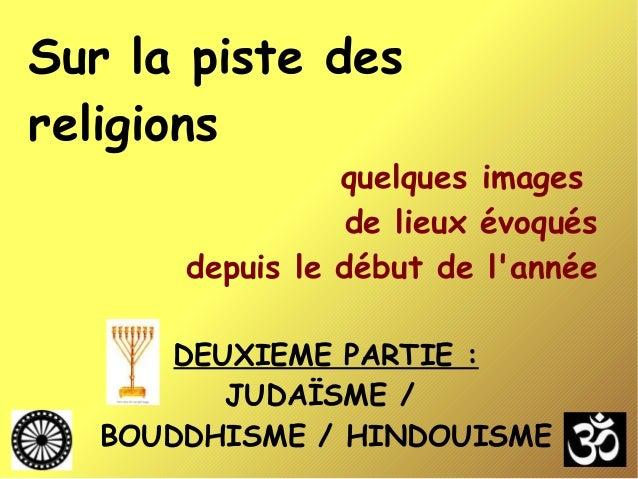 Sur la piste des religions quelques images de lieux évoqués depuis le début de l'année DEUXIEME PARTIE : JUDAÏSME / BOUDDH...