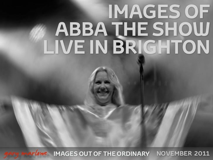IMAGES OF               ABBA THE SHOW              LIVE IN BRIGHTON